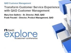 QAD Customer Management Transform Customer Service Experience with