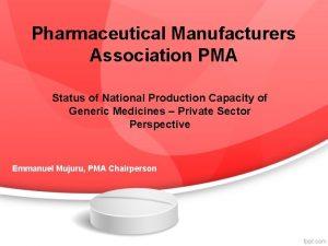 Pharmaceutical Manufacturers Association PMA Status of National Production