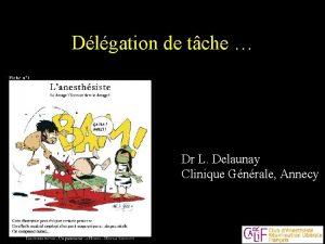 Dlgation de tche Dr L Delaunay Clinique Gnrale