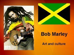 Bob Marley Art and culture Who was Bob