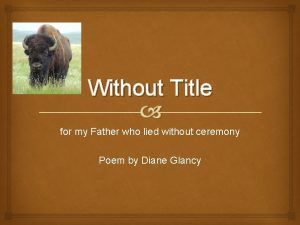 Without Title for my Father who lied without