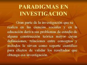 PARADIGMAS EN INVESTIGACION Gran parte de la investigacin