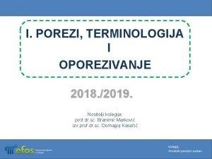 I POREZI TERMINOLOGIJA I OPOREZIVANJE 2018 2019 Nositelji