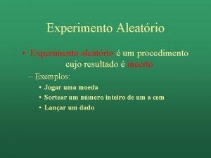 Experimento Aleatrio Experimento aleatrio um procedimento cujo resultado