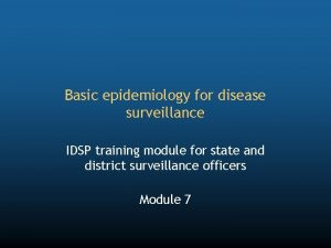 Basic epidemiology for disease surveillance IDSP training module