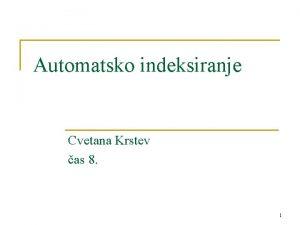 Automatsko indeksiranje Cvetana Krstev as 8 1 Indeksno