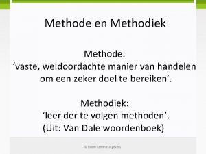 Methode en Methodiek Methode vaste weldoordachte manier van