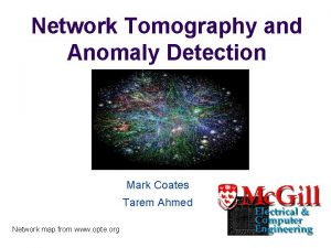 Network Tomography and Anomaly Detection Mark Coates Tarem