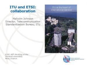 ITU and ETSI collaboration ITU at the heart