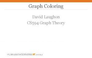 Graph Coloring David Laughon CS 594 Graph Theory