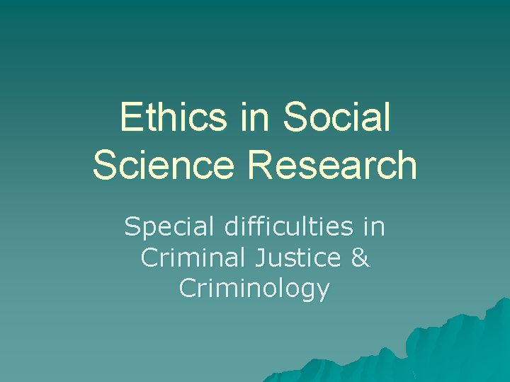 Ethics in Social Science Research Special difficulties in