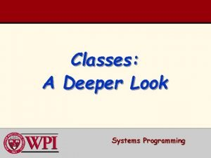 Classes A Deeper Look Systems Programming Deeper into