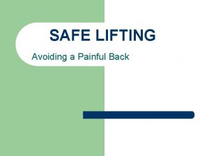 SAFE LIFTING Avoiding a Painful Back Back Injuries