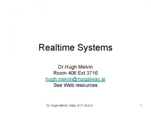 Realtime Systems Dr Hugh Melvin Room 406 Ext