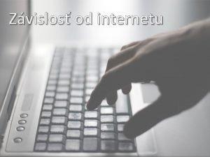Zvislos od internetu Zvislos od internetu je sprvanie
