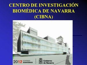 CENTRO DE INVESTIGACIN BIOMDICA DE NAVARRA CIBNA NAVARRA