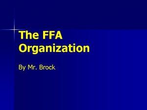 The FFA Organization By Mr Brock FFA History