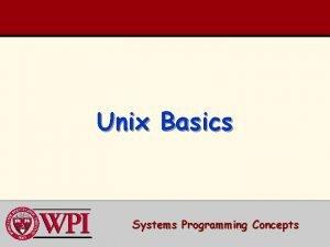 Unix Basics Systems Programming Concepts Unix Basics Unix