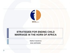 STRATEGIES FOR ENDING CHILD MARRIAGE IN THE HORN