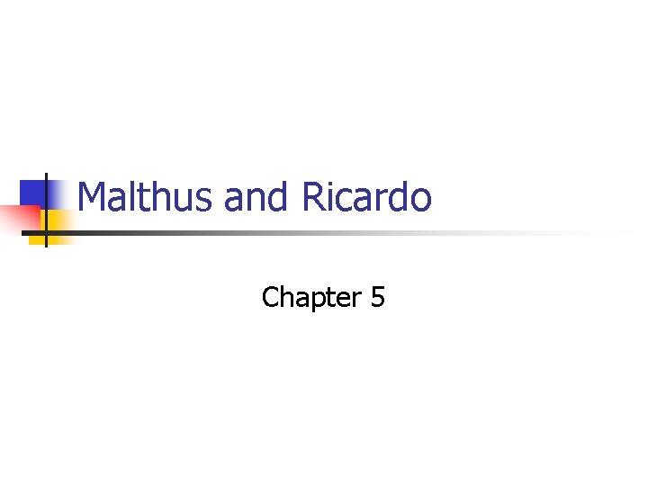 Malthus and Ricardo Chapter 5 Thomas Malthus n