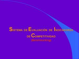 SISTEMA DE EVALUACIN DE INDICADORES DE COMPETITIVIDAD Benchmarking