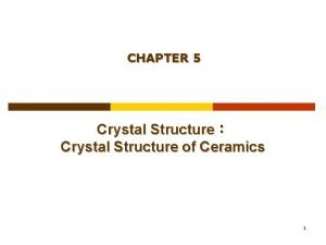 CHAPTER 5 Crystal Structure Crystal Structure of Ceramics