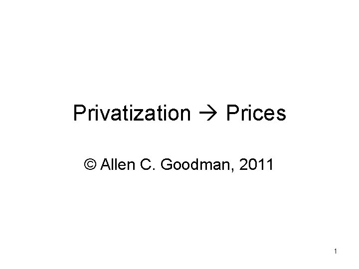 Privatization Prices Allen C Goodman 2011 1 Privatization