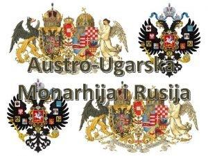 AustroUgarska Monarhija i Rusija AustroUgarska Monarhija ubrzo nakon