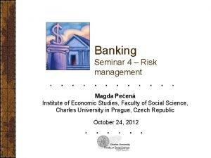 Banking Seminar 4 Risk management Magda Peen Institute