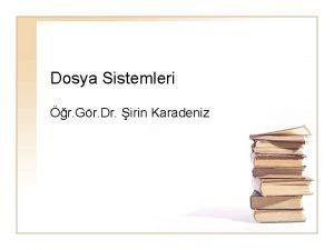 Dosya Sistemleri r Gr Dr irin Karadeniz DOSYA