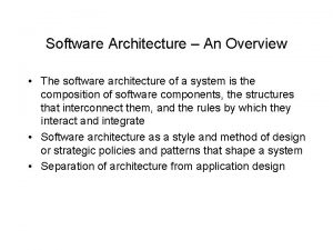 Software Architecture An Overview The software architecture of