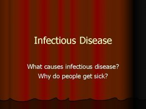 Infectious Disease What causes infectious disease Why do