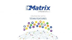 DIVISION MTX TITAN FEATURES TITAN FEATURES www matrix