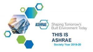 THIS IS ASHRAE Society Year 2019 20 ASHRAE