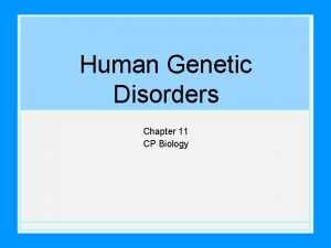 Human Genetic Disorders Chapter 11 CP Biology Genetic