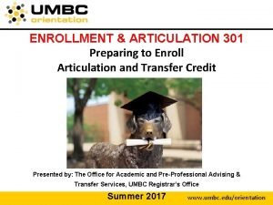 ENROLLMENT ARTICULATION 301 Preparing to Enroll Articulation and