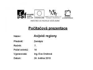 Potaov prezentace Nzev Asijsk regiony Pedmt Zempis Ronk