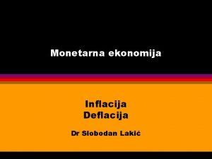 Monetarna ekonomija Inflacija Deflacija Dr Slobodan Laki Definicija
