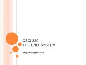 CSCI 330 THE UNIX SYSTEM Regular Expressions REGULAR