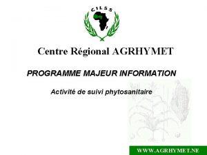 Centre Rgional AGRHYMET PROGRAMME MAJEUR INFORMATION Activit de