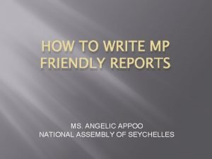 HOW TO WRITE MP FRIENDLY REPORTS MS ANGELIC