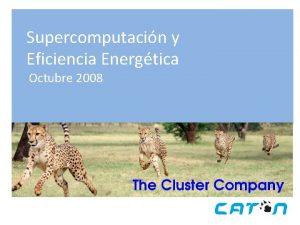 Supercomputacin y Eficiencia Energtica Octubre 2008 Si comenzamos