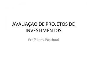 AVALIAO DE PROJETOS DE INVESTIMENTOS Profa Leny Paschoal