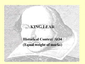 KING LEAR Historical Context AO 4 Equal weight