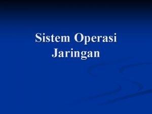 Sistem Operasi Jaringan Sistem Operasi Jaringan n Menyediakan