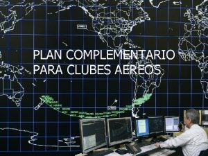PLAN COMPLEMENTARIO PARA CLUBES AEREOS OBJETIVOS DAR A