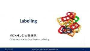 Labeling MICHAEL G WEBSTER Quality Assurance Coordinator Labeling