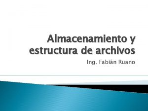 Almacenamiento y estructura de archivos Ing Fabin Ruano