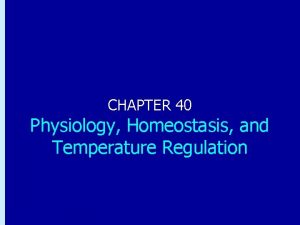 Chapter 40 Physiology Homeostasis and Temperature Regulation CHAPTER