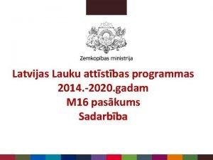 Latvijas Lauku attstbas programmas 2014 2020 gadam M